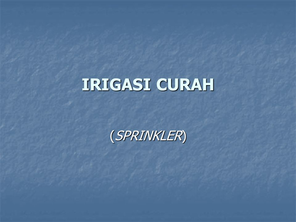 IRIGASI CURAH (SPRINKLER)