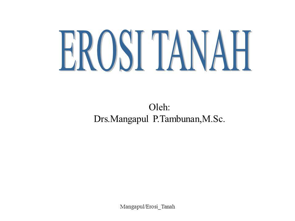 EROSI TANAH Oleh: Drs.Mangapul P.Tambunan,M.Sc. Mangapul/Erosi_Tanah