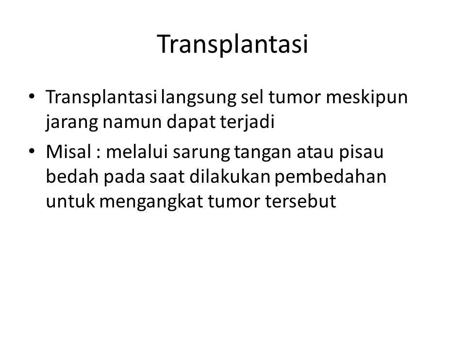 Transplantasi Transplantasi langsung sel tumor meskipun jarang namun dapat terjadi.