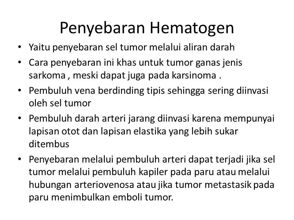 Penyebaran Hematogen Yaitu penyebaran sel tumor melalui aliran darah