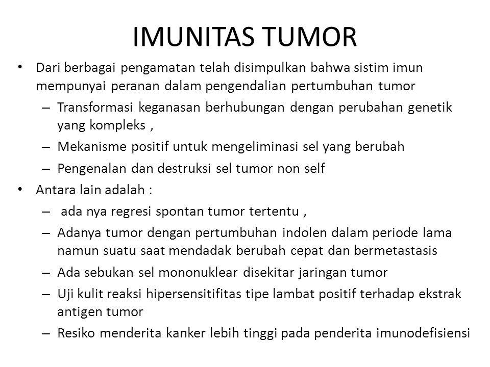 IMUNITAS TUMOR Dari berbagai pengamatan telah disimpulkan bahwa sistim imun mempunyai peranan dalam pengendalian pertumbuhan tumor.