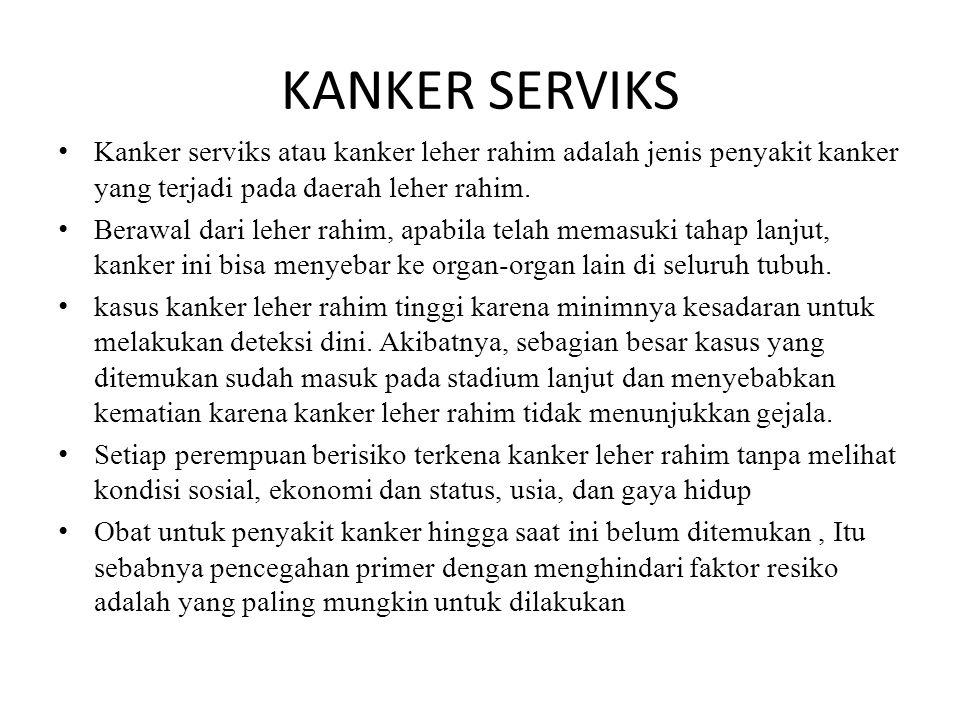 KANKER SERVIKS Kanker serviks atau kanker leher rahim adalah jenis penyakit kanker yang terjadi pada daerah leher rahim.