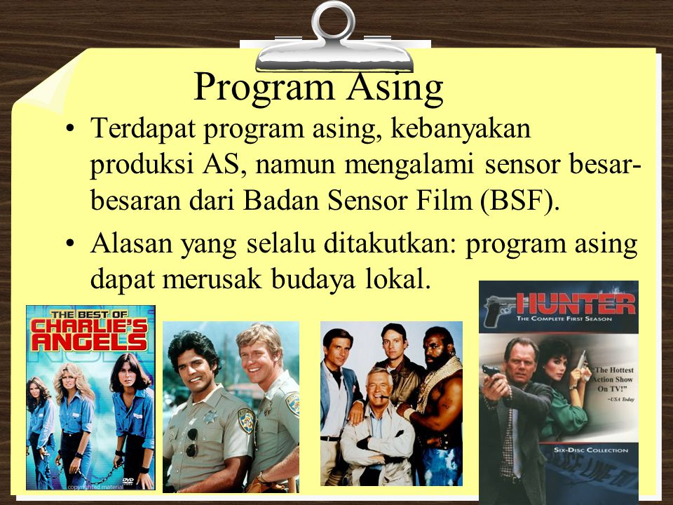 Program Asing Terdapat program asing, kebanyakan produksi AS, namun mengalami sensor besar-besaran dari Badan Sensor Film (BSF).