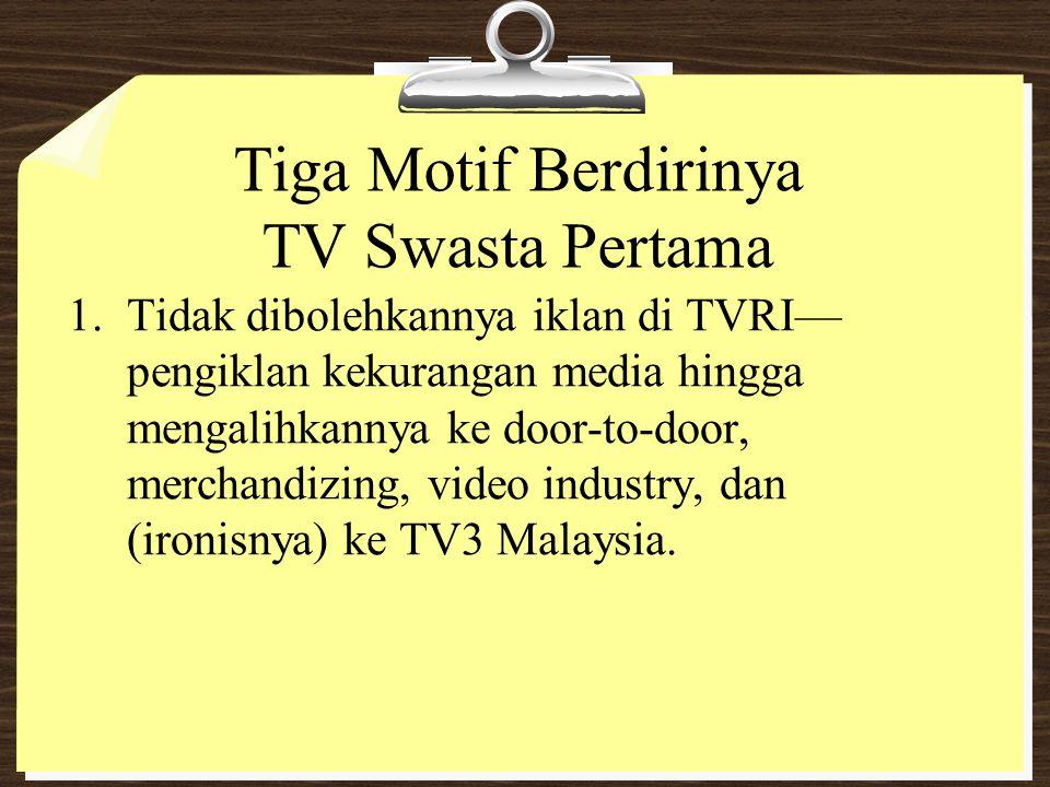 Tiga Motif Berdirinya TV Swasta Pertama