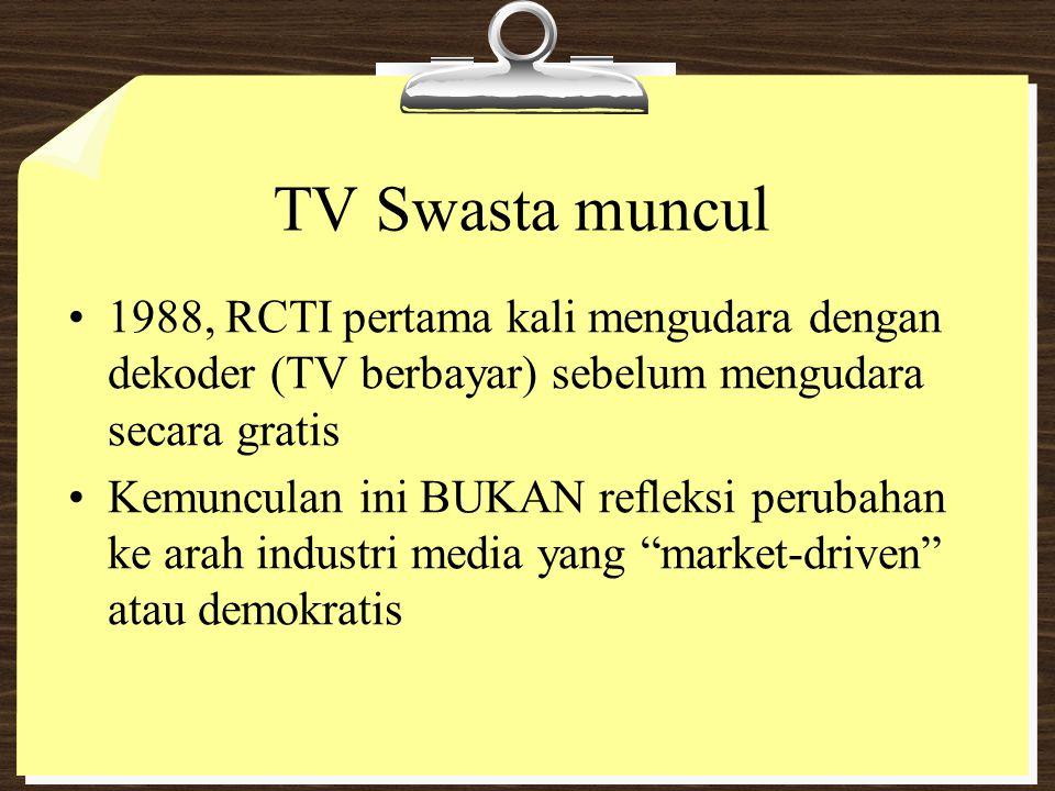 TV Swasta muncul 1988, RCTI pertama kali mengudara dengan dekoder (TV berbayar) sebelum mengudara secara gratis.