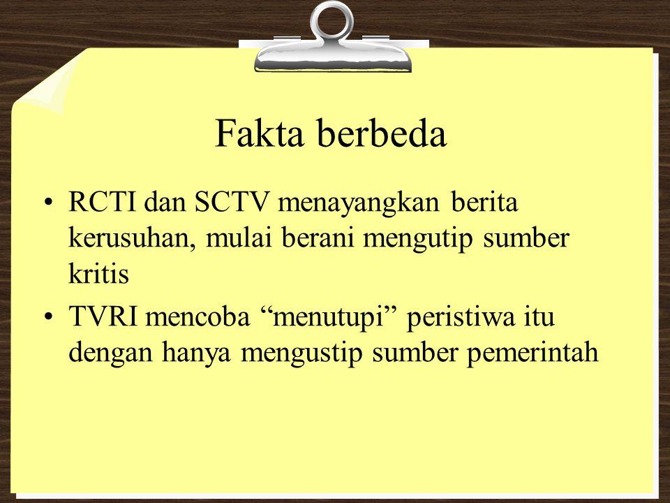 Fakta berbeda RCTI dan SCTV menayangkan berita kerusuhan, mulai berani mengutip sumber kritis.