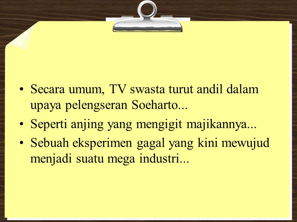 Secara umum, TV swasta turut andil dalam upaya pelengseran Soeharto...