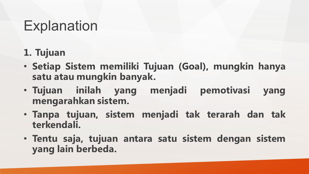 Explanation Tujuan. Setiap Sistem memiliki Tujuan (Goal), mungkin hanya satu atau mungkin banyak.