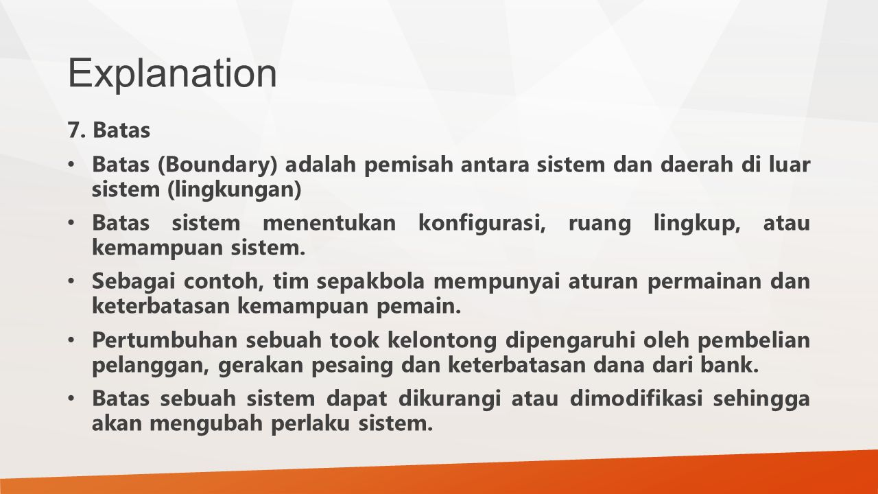 Explanation 7. Batas. Batas (Boundary) adalah pemisah antara sistem dan daerah di luar sistem (lingkungan)