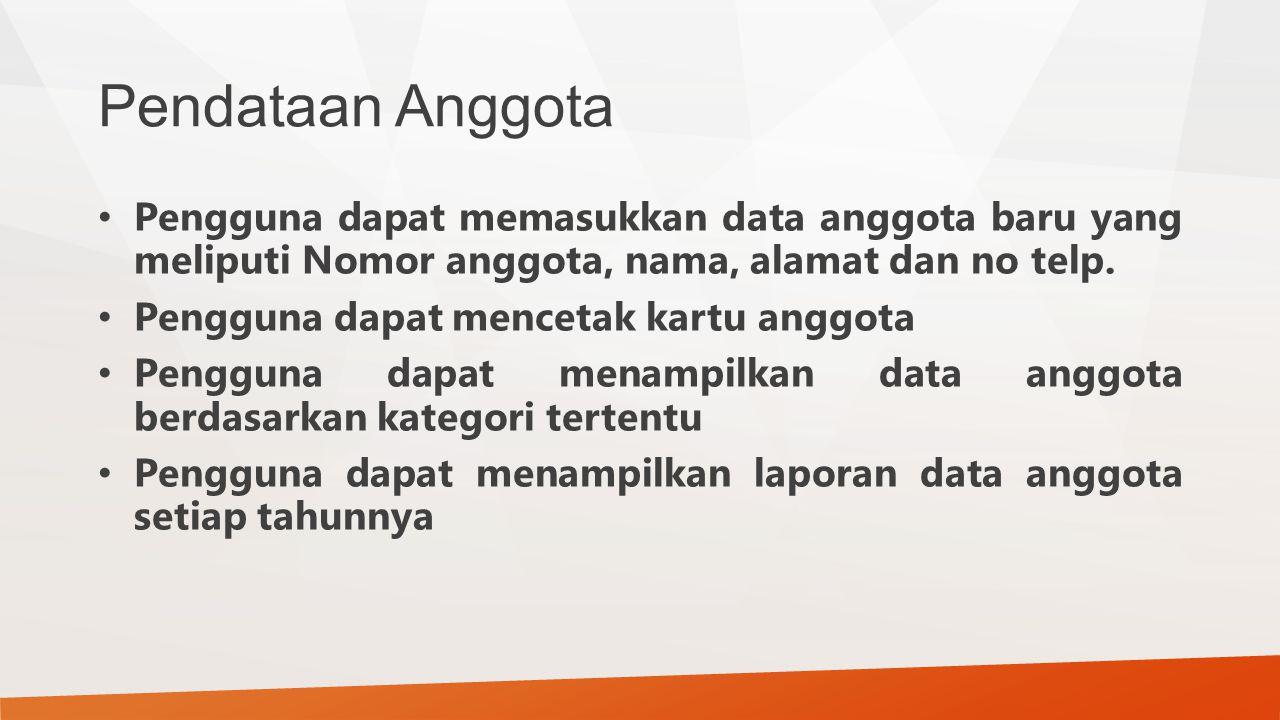 Pendataan Anggota Pengguna dapat memasukkan data anggota baru yang meliputi Nomor anggota, nama, alamat dan no telp.