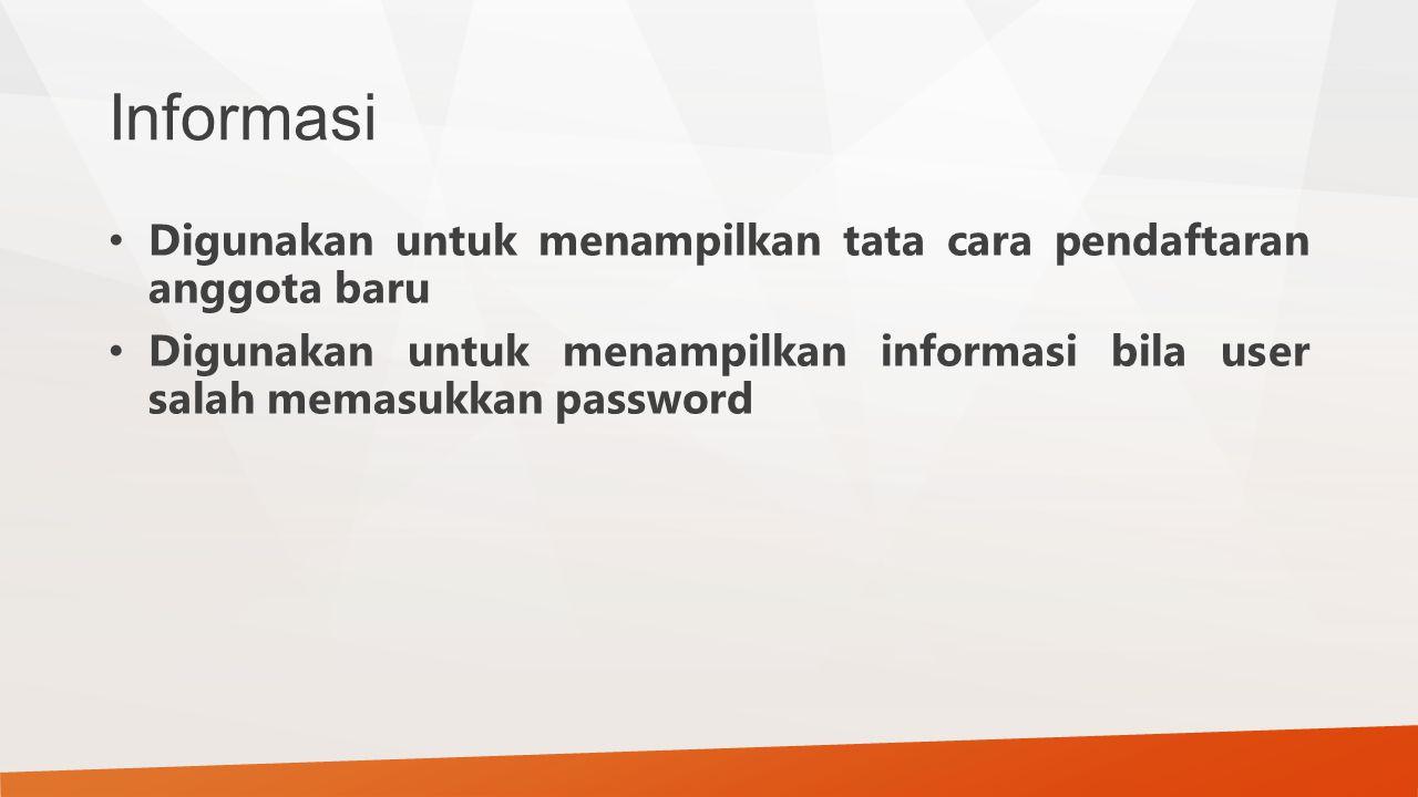 Informasi Digunakan untuk menampilkan tata cara pendaftaran anggota baru.