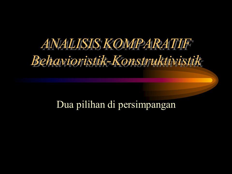 ANALISIS KOMPARATIF Behavioristik-Konstruktivistik