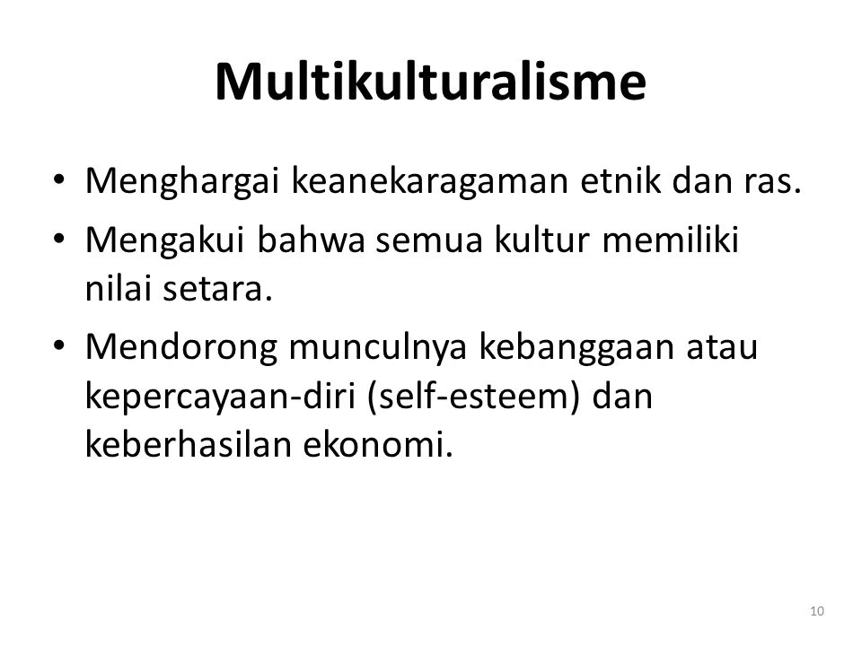 Multikulturalisme Menghargai keanekaragaman etnik dan ras.
