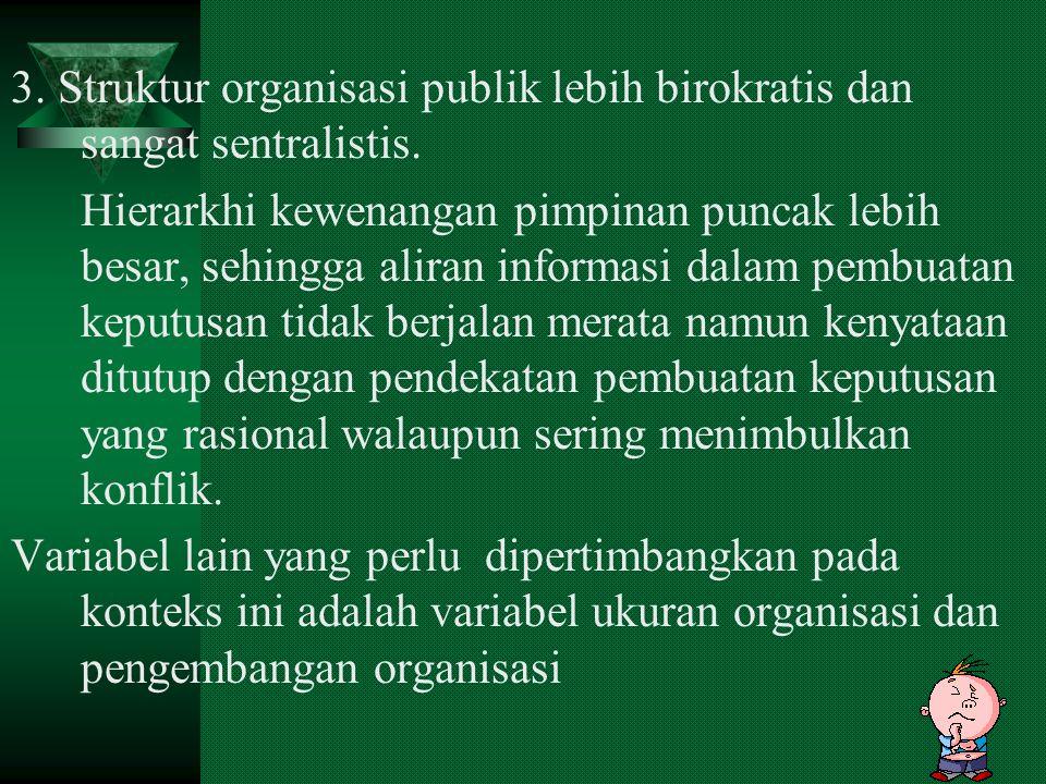 3. Struktur organisasi publik lebih birokratis dan sangat sentralistis.