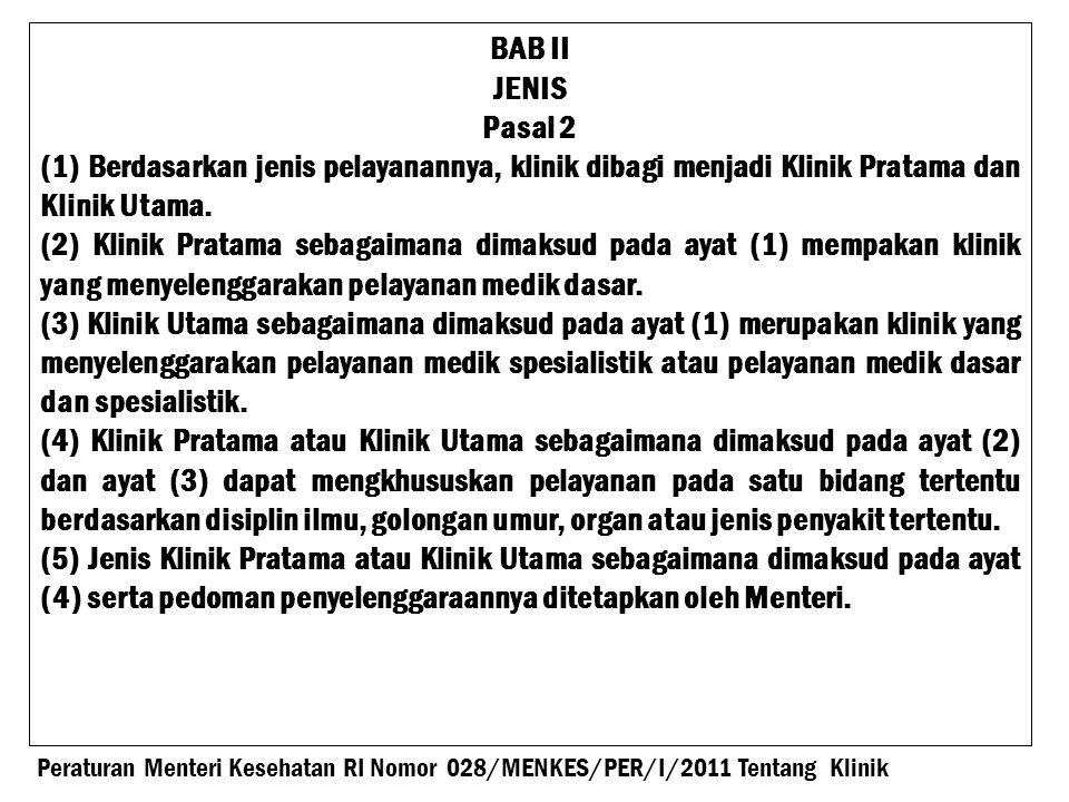 BAB II JENIS. Pasal 2. (1) Berdasarkan jenis pelayanannya, klinik dibagi menjadi Klinik Pratama dan Klinik Utama.