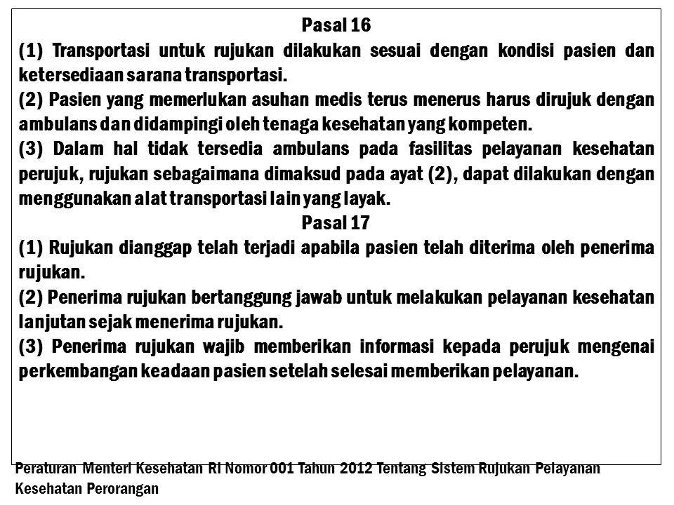 Pasal 16 (1) Transportasi untuk rujukan dilakukan sesuai dengan kondisi pasien dan ketersediaan sarana transportasi.
