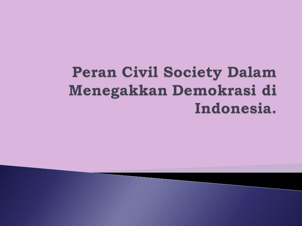 Peran Civil Society Dalam Menegakkan Demokrasi di Indonesia.
