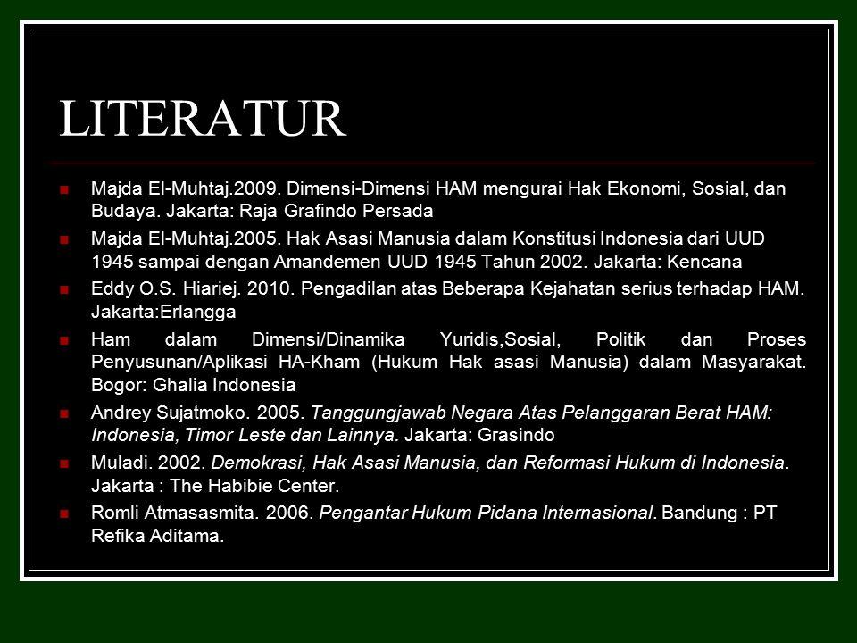 LITERATUR Majda El-Muhtaj.2009. Dimensi-Dimensi HAM mengurai Hak Ekonomi, Sosial, dan Budaya. Jakarta: Raja Grafindo Persada.