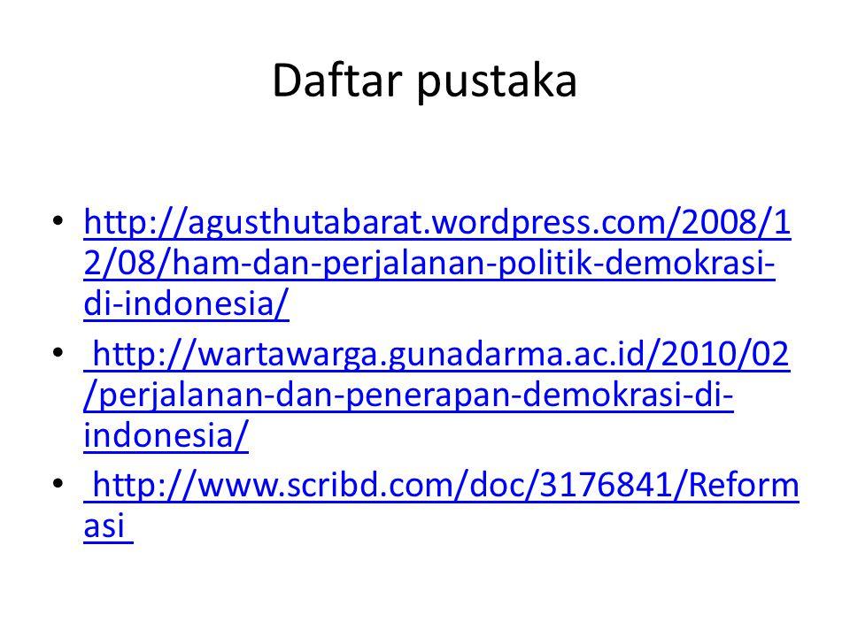 Daftar pustaka http://agusthutabarat.wordpress.com/2008/12/08/ham-dan-perjalanan-politik-demokrasi-di-indonesia/