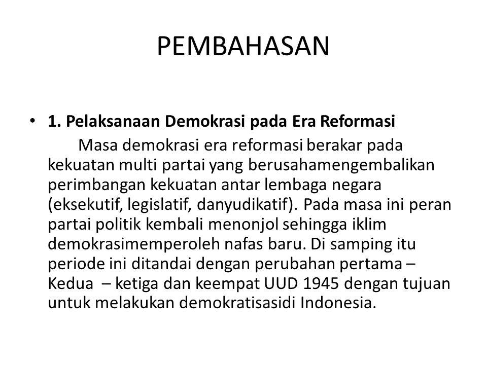 PEMBAHASAN 1. Pelaksanaan Demokrasi pada Era Reformasi