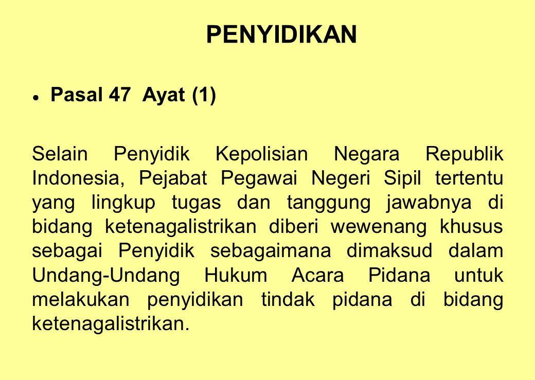 PENYIDIKAN Pasal 47 Ayat (1)