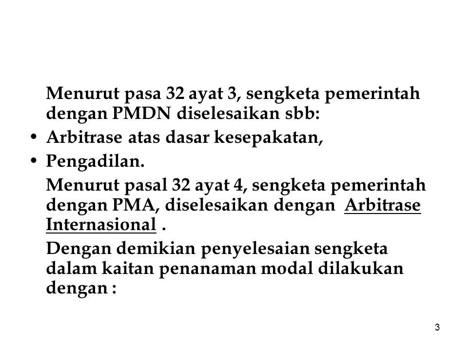 Menurut pasa 32 ayat 3, sengketa pemerintah dengan PMDN diselesaikan sbb: