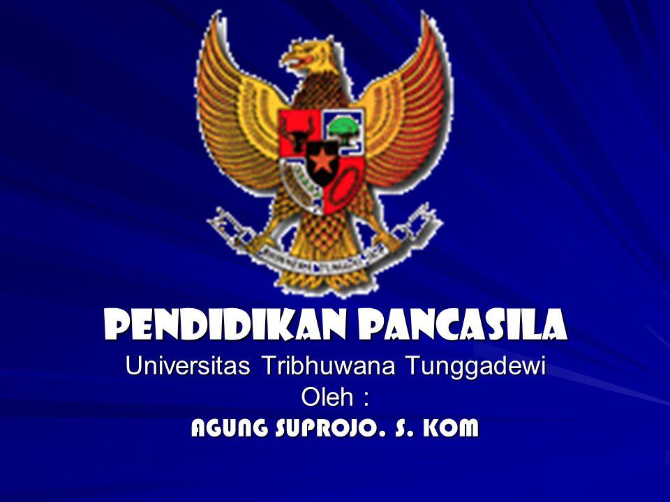 PENDIDIKAN PANCASILA Universitas Tribhuwana Tunggadewi Oleh : AGUNG SUPROJO. S. KOM