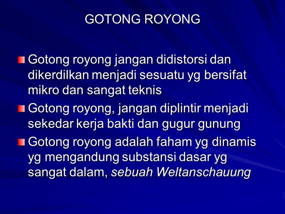 GOTONG ROYONG Gotong royong jangan didistorsi dan dikerdilkan menjadi sesuatu yg bersifat mikro dan sangat teknis.