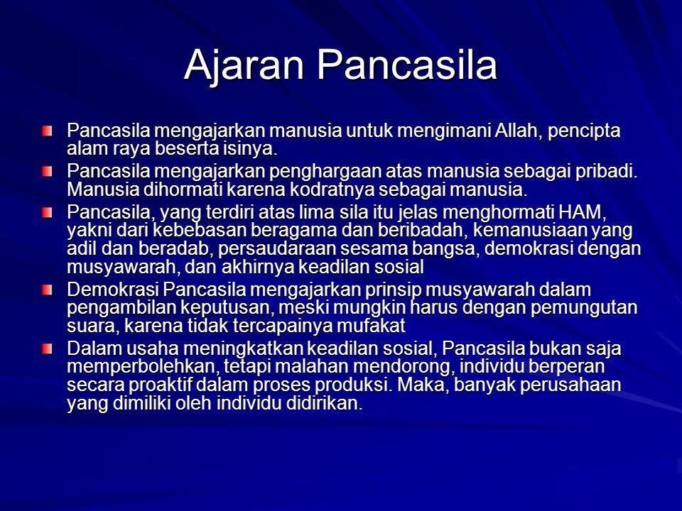 Ajaran Pancasila Pancasila mengajarkan manusia untuk mengimani Allah, pencipta alam raya beserta isinya.