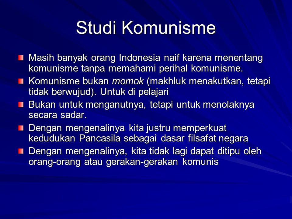 Studi Komunisme Masih banyak orang Indonesia naif karena menentang komunisme tanpa memahami perihal komunisme.