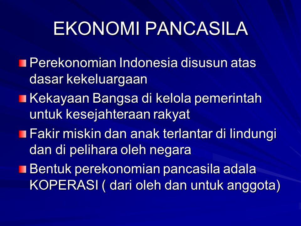 EKONOMI PANCASILA Perekonomian Indonesia disusun atas dasar kekeluargaan. Kekayaan Bangsa di kelola pemerintah untuk kesejahteraan rakyat.