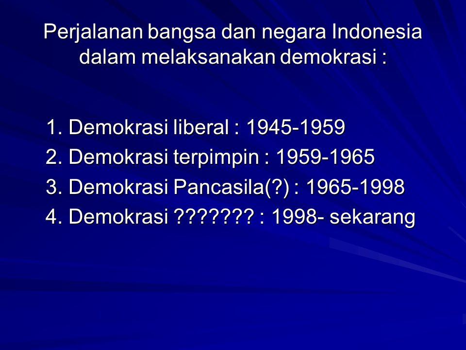 Perjalanan bangsa dan negara Indonesia dalam melaksanakan demokrasi :