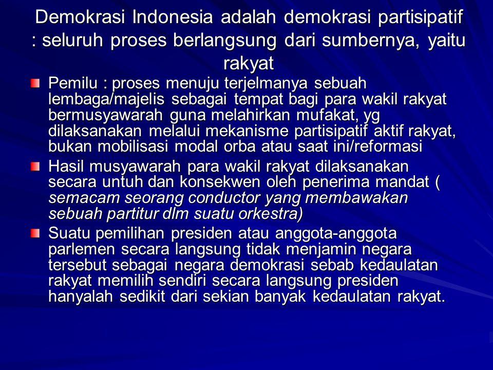 Demokrasi Indonesia adalah demokrasi partisipatif : seluruh proses berlangsung dari sumbernya, yaitu rakyat