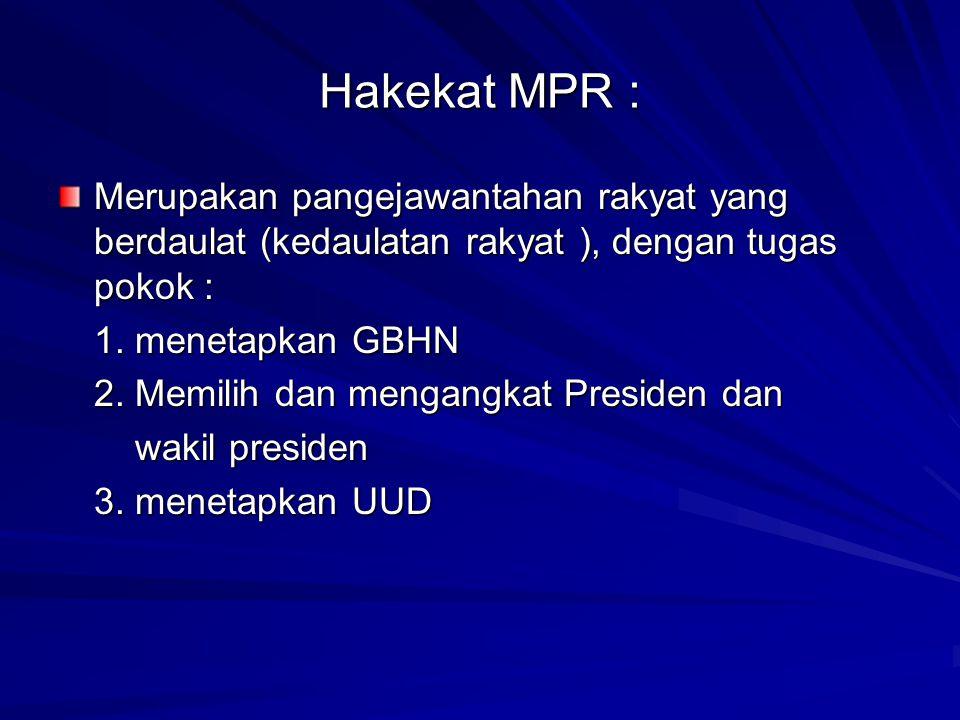 Hakekat MPR : Merupakan pangejawantahan rakyat yang berdaulat (kedaulatan rakyat ), dengan tugas pokok :