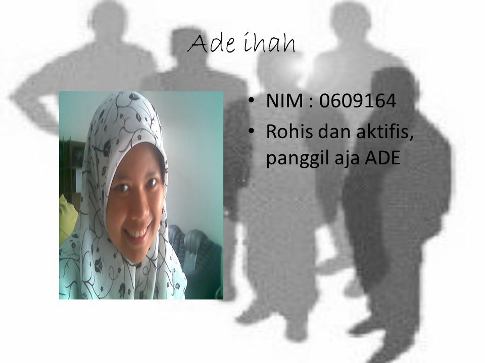 Ade ihah NIM : 0609164 Rohis dan aktifis, panggil aja ADE