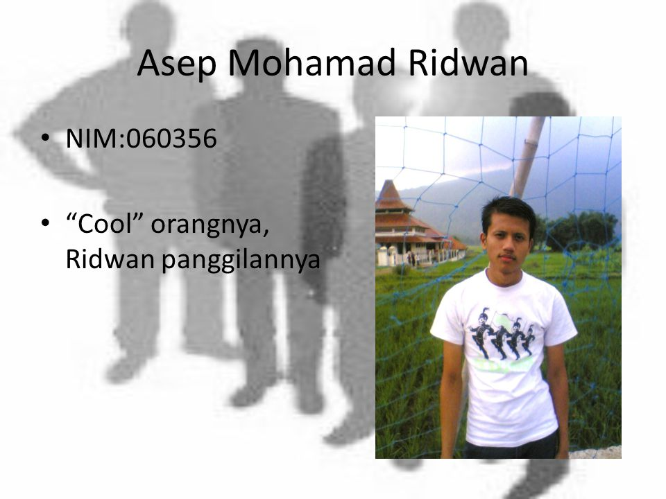 Asep Mohamad Ridwan NIM:060356 Cool orangnya, Ridwan panggilannya