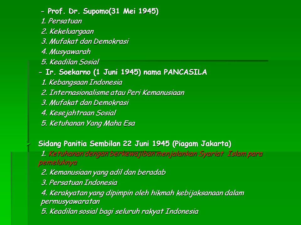- Prof. Dr. Supomo(31 Mei 1945) 1. Persatuan. 2. Kekeluargaan. 3. Mufakat dan Demokrasi. 4. Musyawarah.