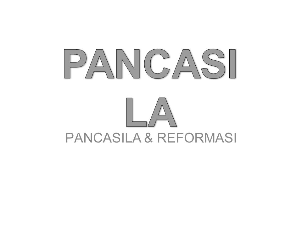 PANCASILA PANCASILA & REFORMASI