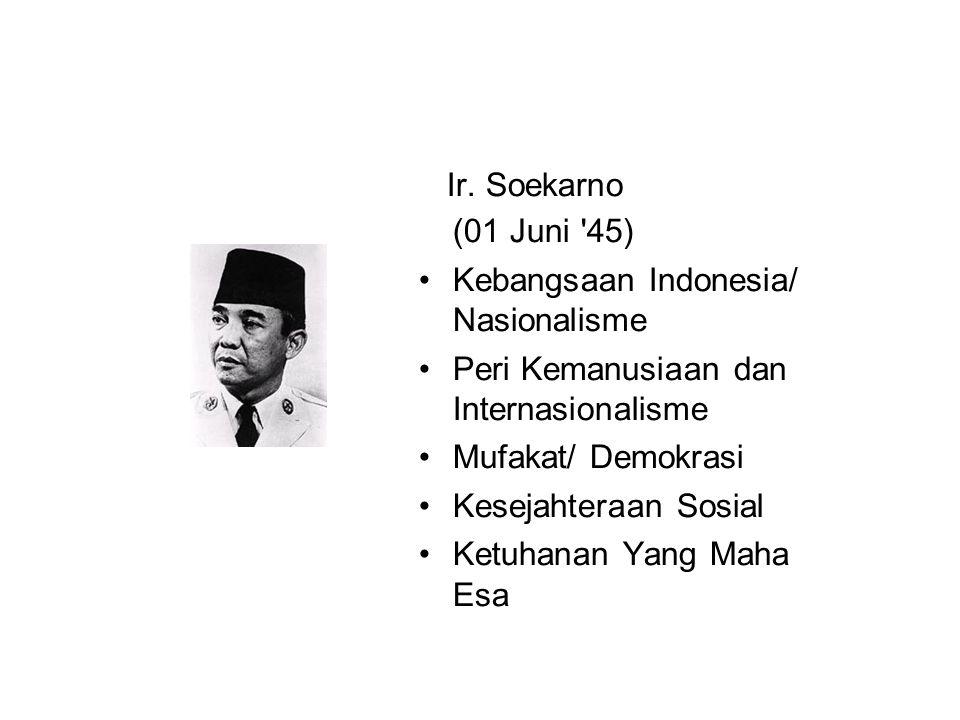 Ir. Soekarno (01 Juni 45) Kebangsaan Indonesia/ Nasionalisme. Peri Kemanusiaan dan Internasionalisme.