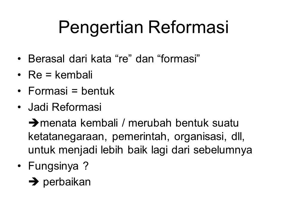 Pengertian Reformasi Berasal dari kata re dan formasi Re = kembali