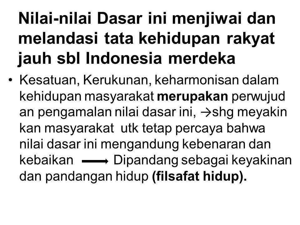 Nilai-nilai Dasar ini menjiwai dan melandasi tata kehidupan rakyat jauh sbl Indonesia merdeka