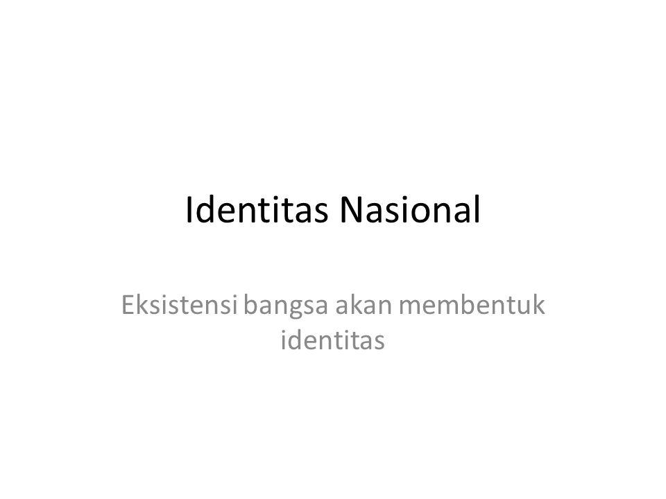 Eksistensi bangsa akan membentuk identitas