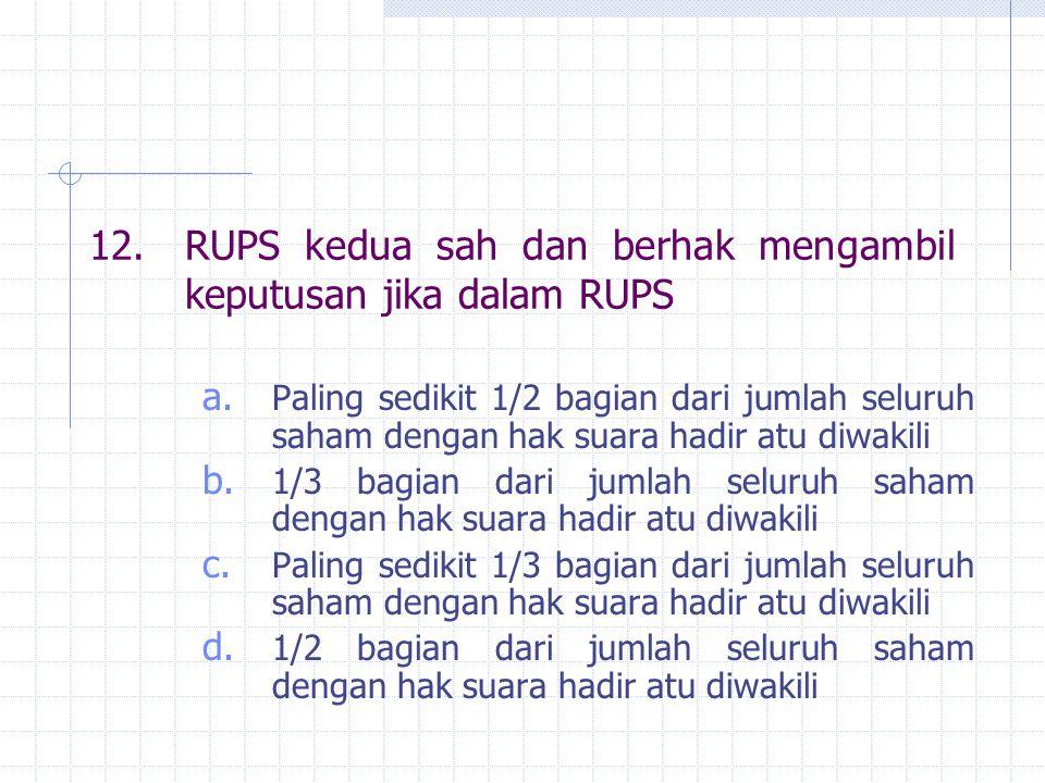12. RUPS kedua sah dan berhak mengambil keputusan jika dalam RUPS