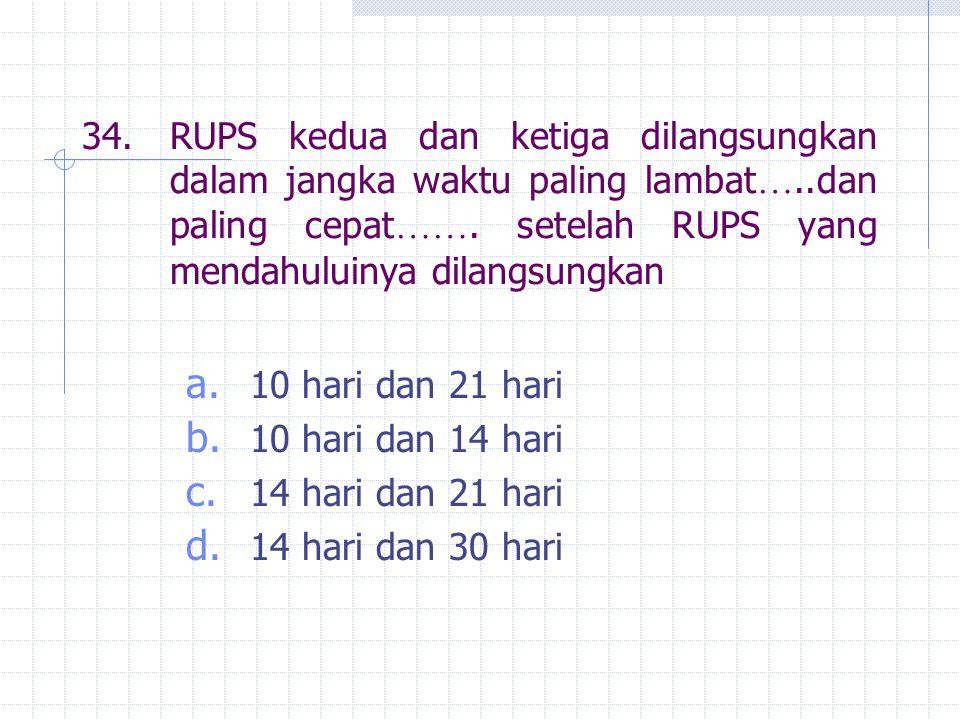 34. RUPS kedua dan ketiga dilangsungkan dalam jangka waktu paling lambat…..dan paling cepat……. setelah RUPS yang mendahuluinya dilangsungkan
