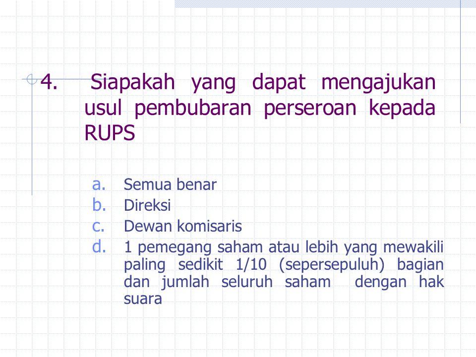 4. Siapakah yang dapat mengajukan usul pembubaran perseroan kepada RUPS