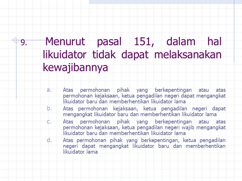 9. Menurut pasal 151, dalam hal likuidator tidak dapat melaksanakan kewajibannya