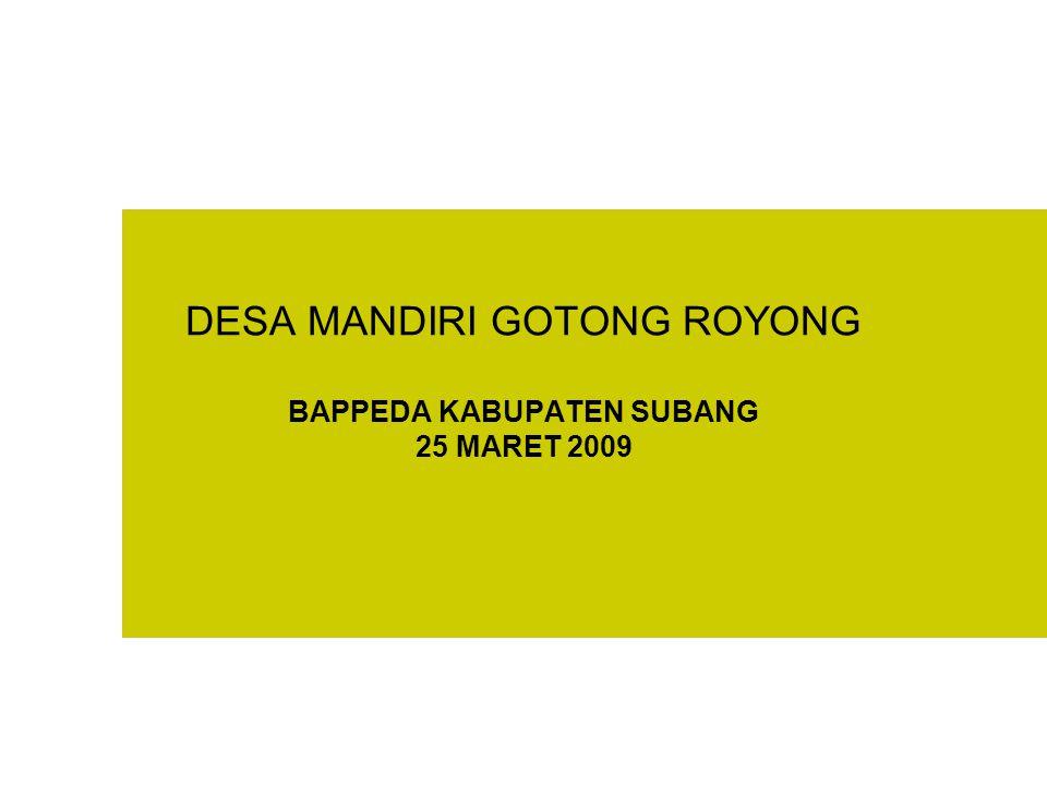 DESA MANDIRI GOTONG ROYONG BAPPEDA KABUPATEN SUBANG 25 MARET 2009