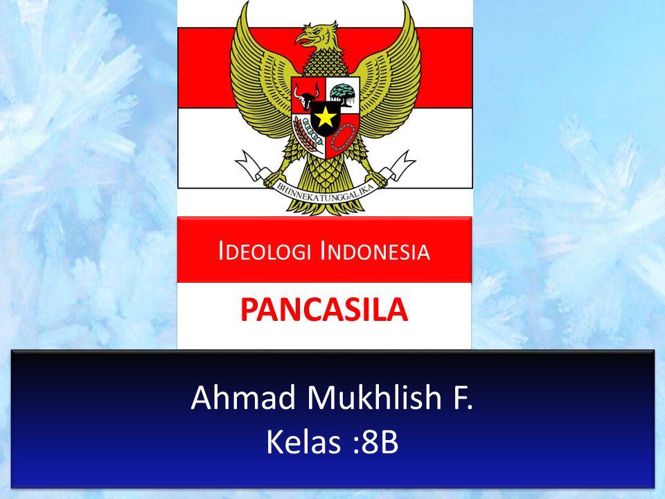 Ideologi Indonesia PANCASILA Ahmad Mukhlish F. Kelas :8B