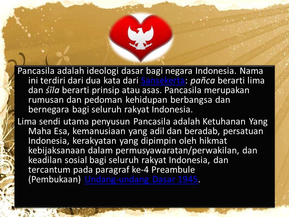 Pancasila adalah ideologi dasar bagi negara Indonesia