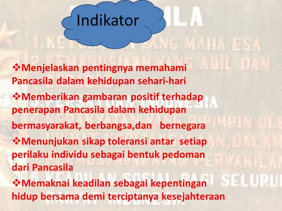Indikator Menjelaskan pentingnya memahami Pancasila dalam kehidupan sehari-hari.